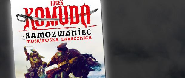 Jacek Komuda Samozwaniec. Moskiewska Ladacznica Czaczytać