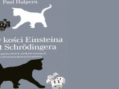 Paul Halpern Gra w kości Einsteina i kot Schrödingera. Zmagania dwóch geniuszy z mechaniką kwantową i unifikacją fizyki Czaczytać