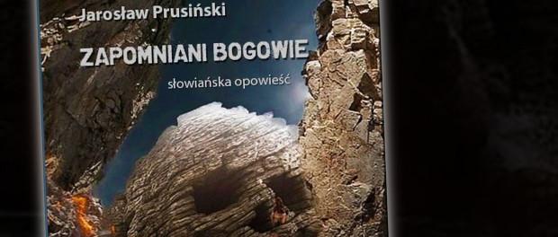 Jarosław Prusiński Zapomniani bogowie. Słowiańska opowieść Czaczytać