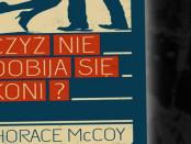 Horace McCoy Czyż nie dobija się koni? Czaczytać