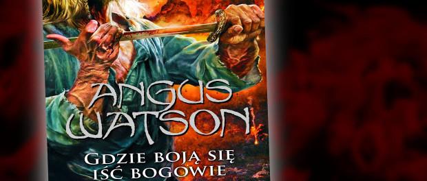 Angus Watson Gdzie boją się iść bogowie Czaczytać